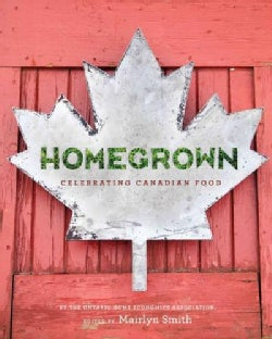 Homegrown: Celebrating the Canadian Foods We Grow, Raise and Produce (Paperback)
