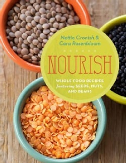 Nourish: Whole Food Recipes Featuring Seeds, Nuts & Beans (Paperback)