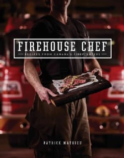 Firehouse Chef: Recipes from Canada's Firefighters (Paperback)