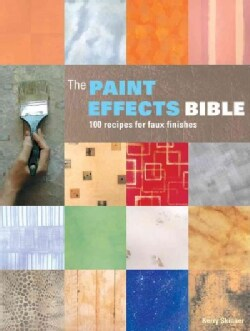 The Paint Effects Bible: 100 Recipes for Faux Finishes (Paperback)