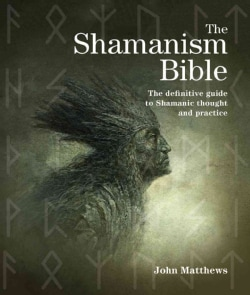 The Shamanism Bible: The definitive guide to Shamanic thought and practice (Paperback)