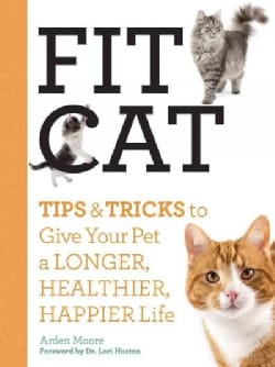 Fit Cat: Tips & Tricks to Give Your Pet a Longer, Healthier, Happier Life (Paperback)