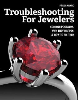 Troubleshooting for Jewelers: Common Problems, Why They Happen & How to Fix Them (Paperback)