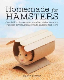Homemade for Hamsters: Over 20 Fun Projects Anyone Can Make, Including Tunnels, Towers, Dens, Swings, Ladders and... (Paperback)