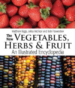 The New Vegetables, Herbs & Fruit: An Illustrated Encyclopedia (Hardcover)