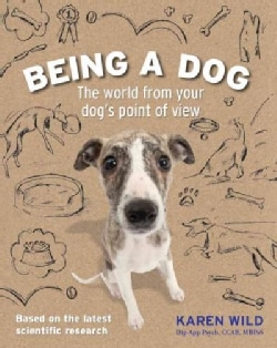 Being a Dog: The World from Your Dog's Point of View (Paperback)