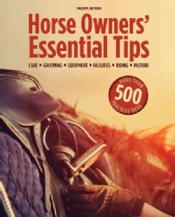 Horse Owners' Essential Tips: Grooming, Care, Tack, Facilities, Riding, Pasture (Paperback)