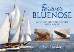 Forever Bluenose: A Future for a Schooner With a Past (Hardcover)