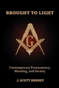 Brought to Light: Contemporary Freemasonry, Meaning, and Society (Paperback)