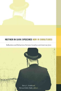 Neither in Dark Speeches Nor in Similitudes: Reflections and Refractions Between Canadian and American Jews (Paperback)