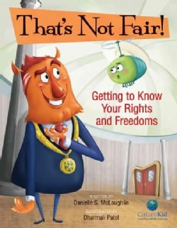 That's Not Fair!: Getting to Know Your Rights and Freedoms (Hardcover)