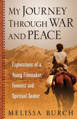 My Journey Through War and Peace: Explorations of a Young Filmmaker, Feminist, and Spiritual Seeker (Paperback)