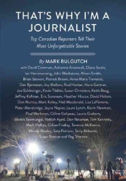 That's Why I'm a Journalist: Top Canadian Reporters Tell Their Most Unforgettable Stories (Hardcover)