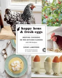 Happy Hens & Fresh Eggs: Keeping Chickens in the Kitchen Garden, With 100 Recipes (Paperback)