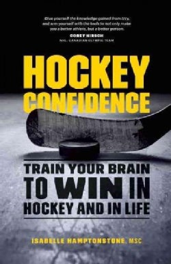 Hockey Confidence: Train Your Brain to Win in Hockey and in Life (Paperback)