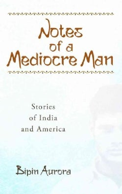 Notes of a Mediocre Man: Stories of India and America (Paperback)
