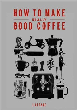 How to Make Really Good Coffee (Paperback)