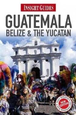 Insight Guides Guatemala, Belize & the Yucatan (Paperback)