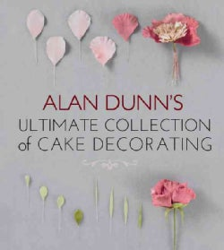 Alan Dunn's Ultimate Collection of Cake Decorating (Paperback)