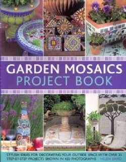 Garden Mosaics Project Book: Stylish Ideas for Decorating Your Outside Space With over 25 Step-By-Step Projects S... (Paperback)