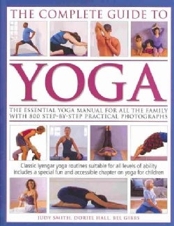 The Complete Guide to Yoga: The Essential Yoga  Manual for All the Family With 800 Step-By-Step Practical Photogr... (Paperback)
