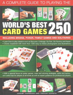 A Complete Guide to Playing the World's Best 250 Card Games: Including Bridge, Poker, Family Games and Solitaires (Paperback)