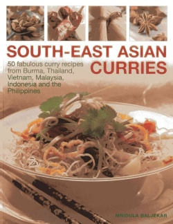 South-East Asian Curries: 50 Fabulous Curry Recipes from Burma, Thailand, Vietnam, Malaysia, Indonesia and the Ph... (Paperback)