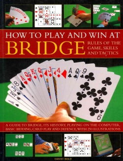 How to Play and Win at Bridge: Rules of the Game, Skills and Tactics (Paperback)