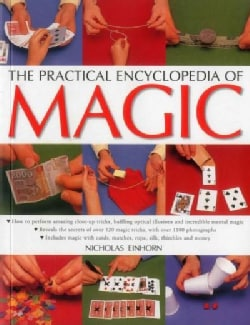 The Practical Encyclopedia of Magic: How to Perform Amazing Close-up Tricks, Baffling Optical Illusions and Incre... (Paperback)