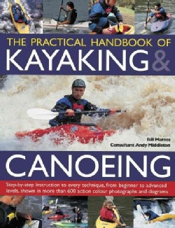 The Practical Handbook of Kayaking & Canoeing: Step-by-Step Instruction in Every Technique, from Beginner to Adva... (Paperback)