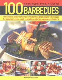 100 Best-Ever Step-by-Step Barbecues: The Ultimate Guide to Grilling in 340 Stunning Photographs With Recipes for... (Paperback)