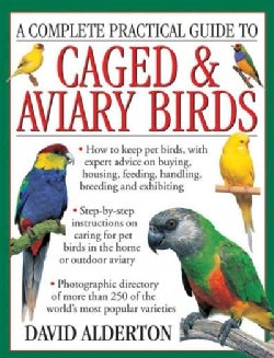 A Complete Practical Guide to Caged & Aviary Birds: How to Keep Pet Birds, With Expert Advice on Buying, Housing,... (Paperback)