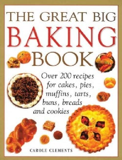 The Great Big Baking Book: Over 200 Recipes for Cakes, Pies, Muffins, Tarts, Buns, Breads and Cookies (Paperback)