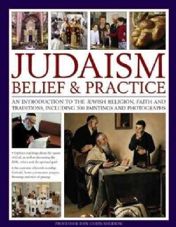 Judaism: Belief & Practice: An Introduction to the Jewish Religion, Faith and Traditions, Including 300 Paintings... (Paperback)