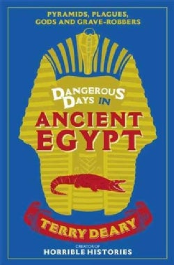 Dangerous Days in Ancient Egypt: Pyramids, Plagues, Gods and Grave-robbers (Paperback)
