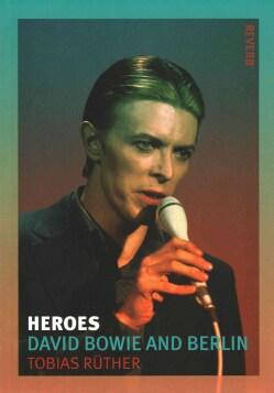 Heroes: David Bowie and Berlin (Paperback)
