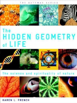 The Hidden Geometry of Life: The Science and Spirituality of Nature (Paperback)
