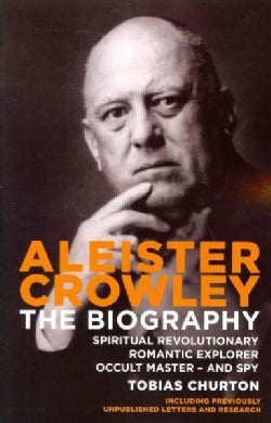 Aleister Crowley: The Biography: Spiritual Revolutionary, Romantic Explorer, Occult Master - and Spy (Paperback)