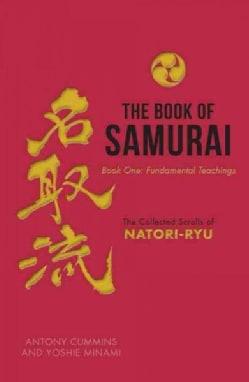 The Book of Samurai: Book One: Fundamental Teachings; the Collected Scrolls of Natori-ryu (Hardcover)