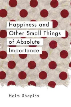 Happiness and Other Small Things of Absolute Importance (Paperback)