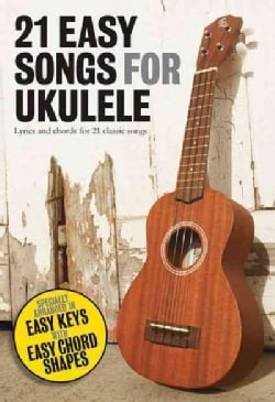 21 Easy Songs for Ukulele: Lyrics and Chords for 21 Classic Songs (Paperback)