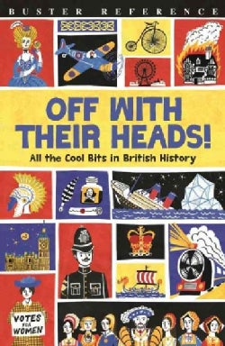 Off With Their Heads!: All the Cool Bits in British History (Paperback)