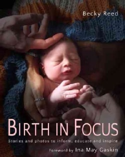 Birth in Focus: Stories and Photos to Inform, Educate and Inspire (Paperback)