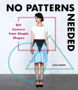 No Patterns Needed: DIY Couture from Simple Shapes (Paperback)