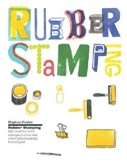 Rubber Stamping: Get Creative With Stamps, Rollers and Other Printmaking Techniques (Hardcover)