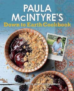 Paula Mcintyre's Down to Earth Cookbook: Recipes Using Great Local Produce (Paperback)