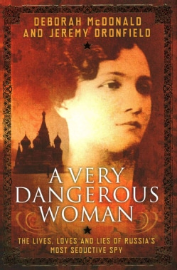 A Very Dangerous Woman: The Lives, Loves and Lies of Russia's Most Seductive Spy (Hardcover)