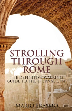 Strolling Through Rome: The Definitive Walking Guide to the Eternal City (Paperback)