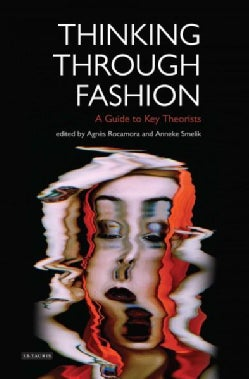 Thinking Through Fashion: A Guide to Key Theorists (Paperback)