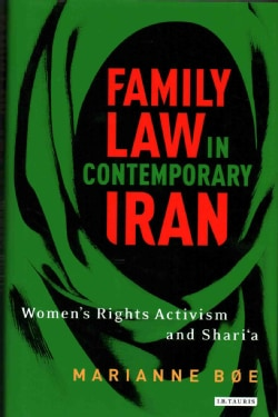 Family Law in Contemporary Iran: Women's Rights Activism and Shari'a (Hardcover)